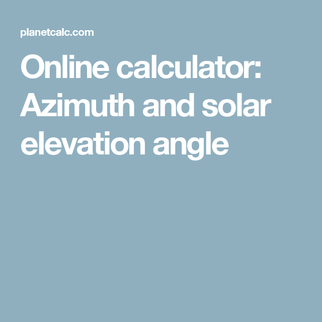 Online calculator: Azimuth and solar elevation angle