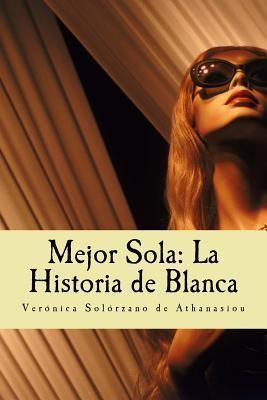 Mejor Sola by Veronica Solorzano Athanasiou
