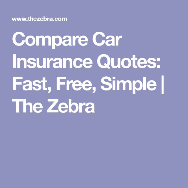 Compare Car Insurance Quotes Fast Free Simple The Zebra Car