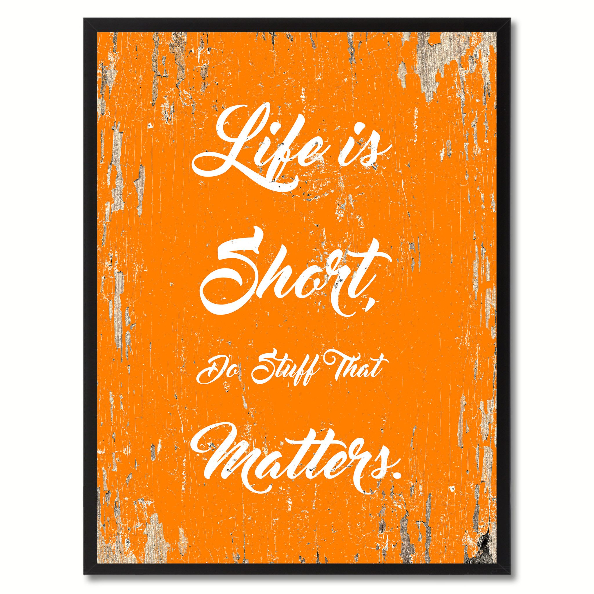 Life is Short do stuff that matters Motivation Quote ...