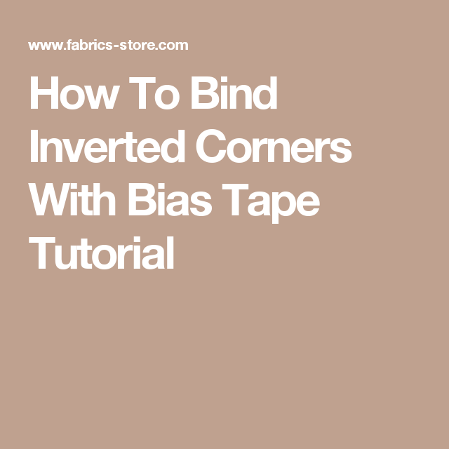 How To Bind Inverted Corners With Bias Tape Tutorial