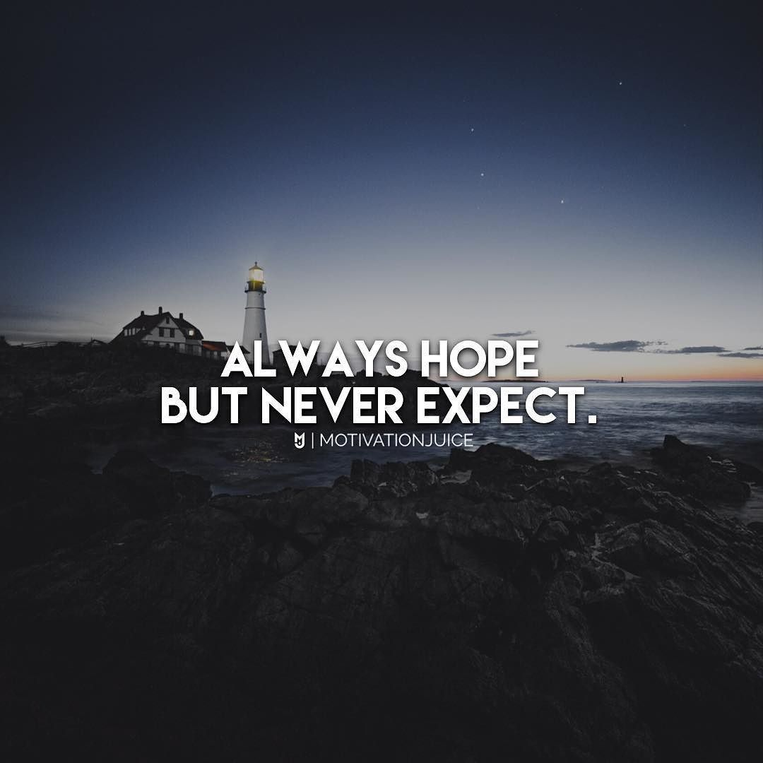 Always Hope And Never Expect Because Once You Start Expecting Stuff Youll Sometimes Be Disappointed Disappointment Quotes Expectation Quotes Good Start Quotes