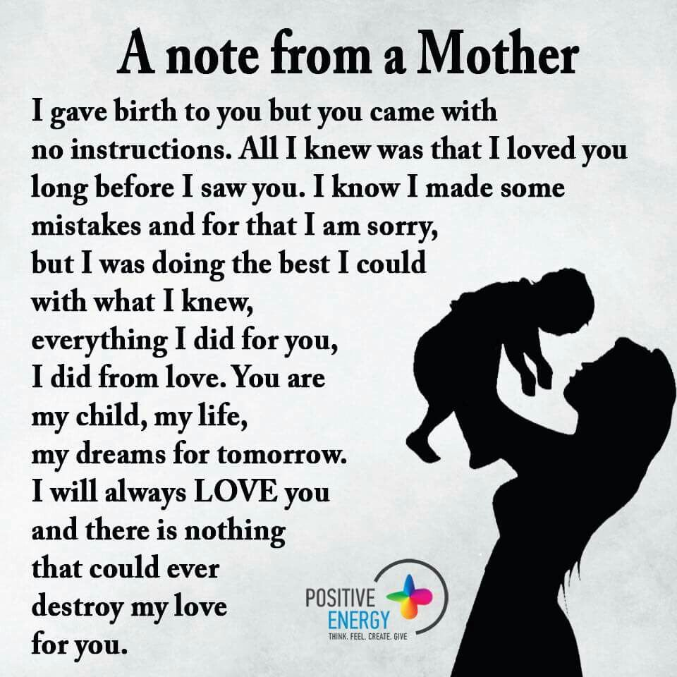 A mothers note, I know I made some mistakes & for that I am sorry. But I  was doing the best I could with what I knew. Everything I did for you.