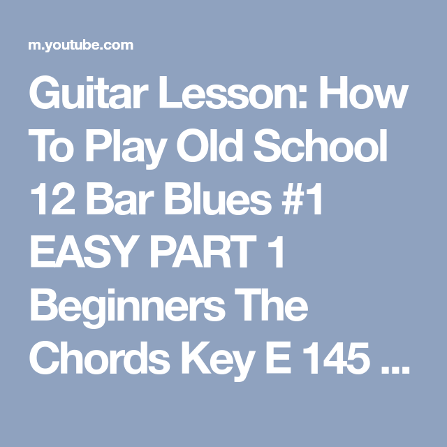 Guitar Lesson How To Play Old School 12 Bar Blues 1 Easy Part 1