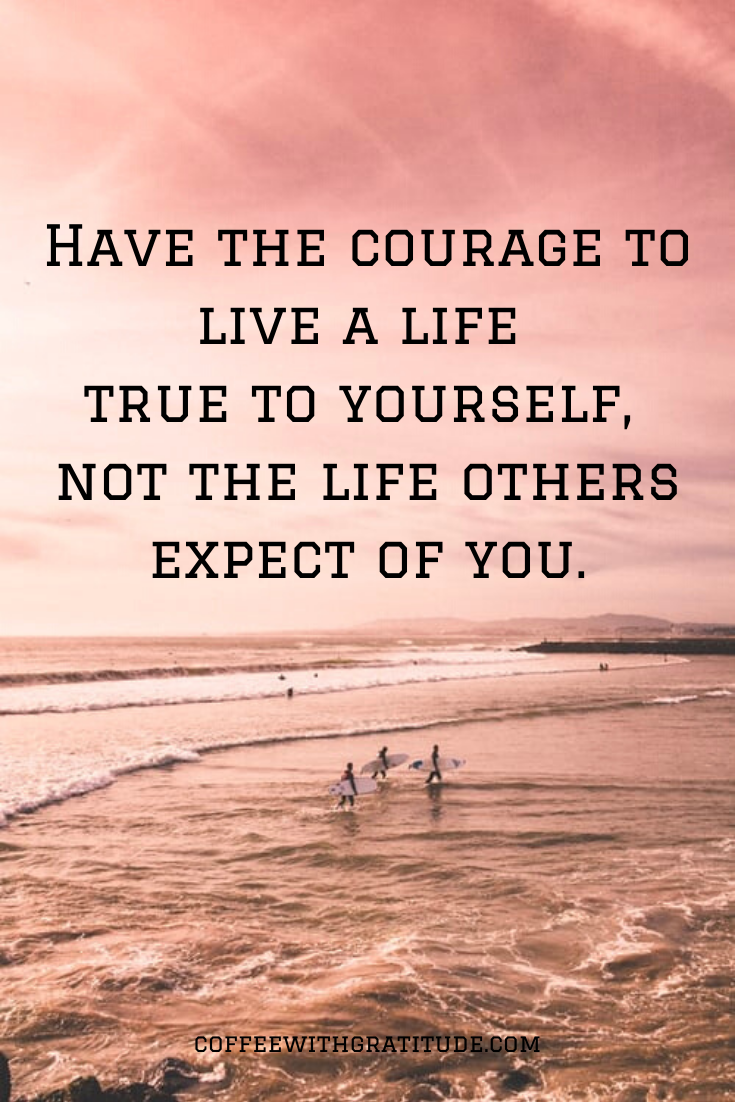 Being self-aware means knowing that at the end of the day, how you spend your life is what matters for you, and not anyone else. #courage #liveyourlife