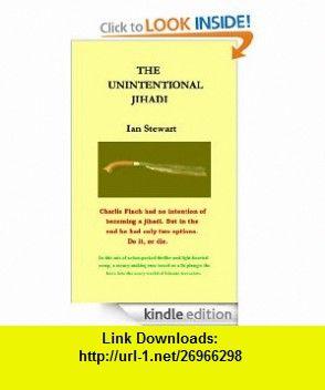 The Unintentional Jihadi eBook Ian Stewart ,   ,  , ASIN: B0087EHI7O , tutorials , pdf , ebook , torrent , downloads , rapidshare , filesonic , hotfile , megaupload , fileserve