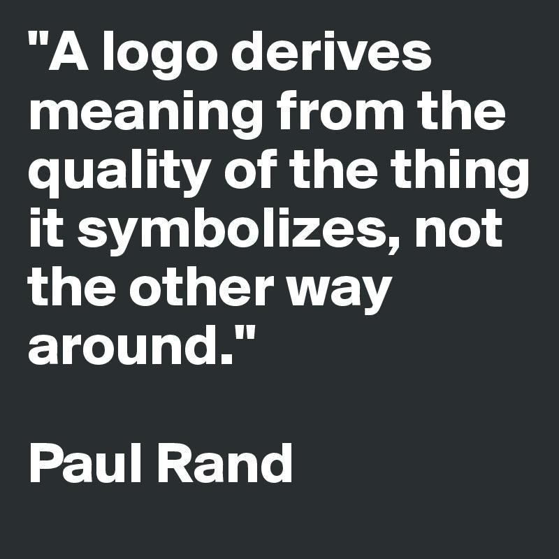 A Paul Rand Logo Quote Design Pinterest Logo Design Paul Rand