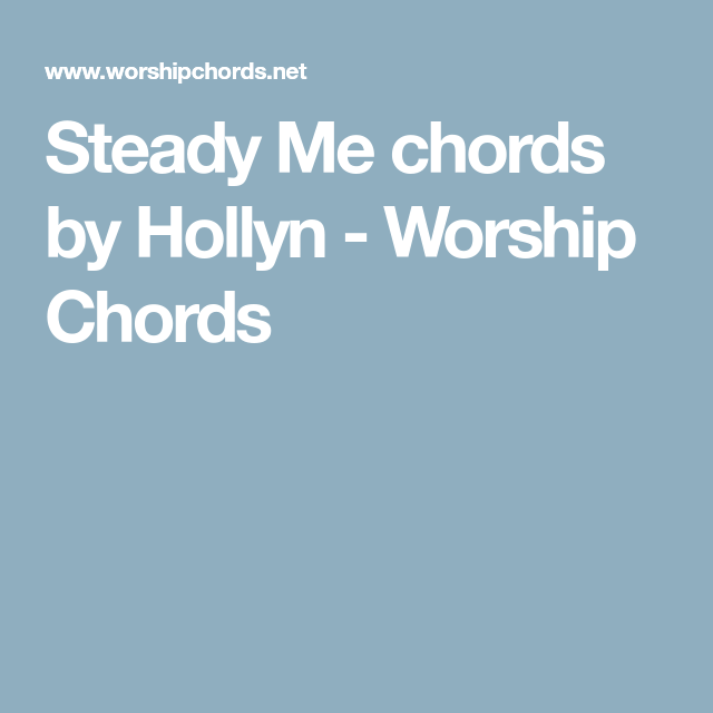Steady Me Chords By Hollyn Worship Chords Music Piano