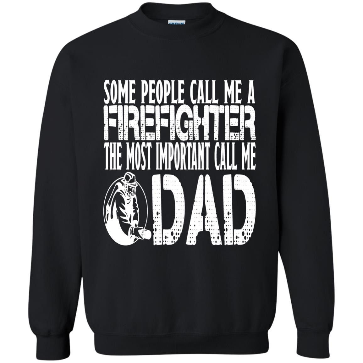 Father's Day Firefighter Tshirts Some Call Me A Firefighter The Most Important Call Me Dad Hoodies Sweatshirts