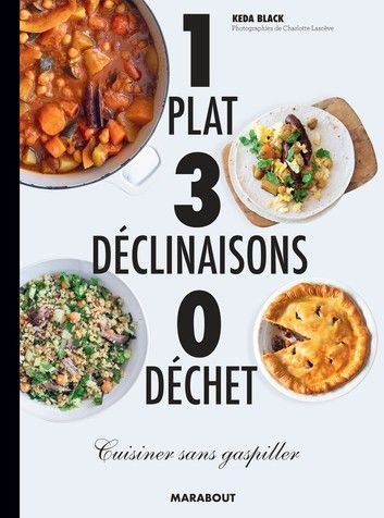 Buy 1 plat 3 déclinaisons 0 déchet: Cuisiner sans gaspiller by  Keda Black and Read this Book on Kobo's Free Apps. Discover Kobo's Vast Collection of Ebooks and Audiobooks Today - Over 4 Million Titles!