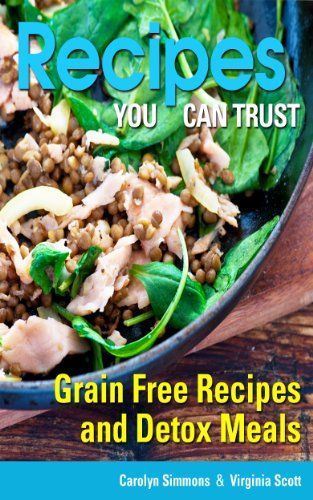 Recipes You Can Trust: Grain Free Recipes and Detox Meals - http://www.kindle-free-books.com/recipes-you-can-trust-grain-free-recipes-and-detox-meals