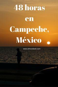 48 horas en Campeche (México) o en un fin de semana.