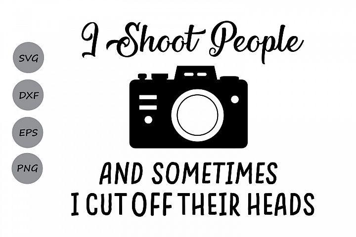 Download I Shoot People Photographer SVG, I Shoot People Camera SVG ...