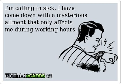 Iu0027m calling in sick Rotten e-cards\/Some e-cards Pinterest - how to call out of work