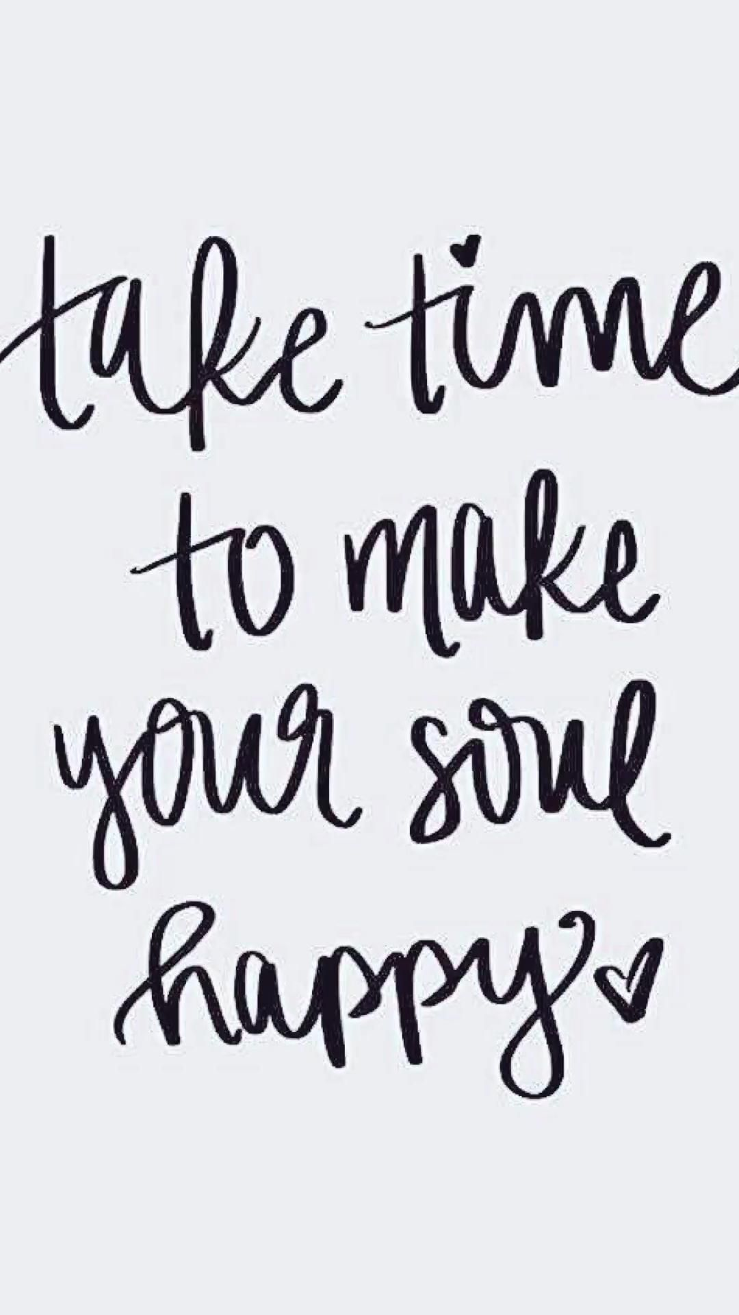 Take time to make your soul happy !