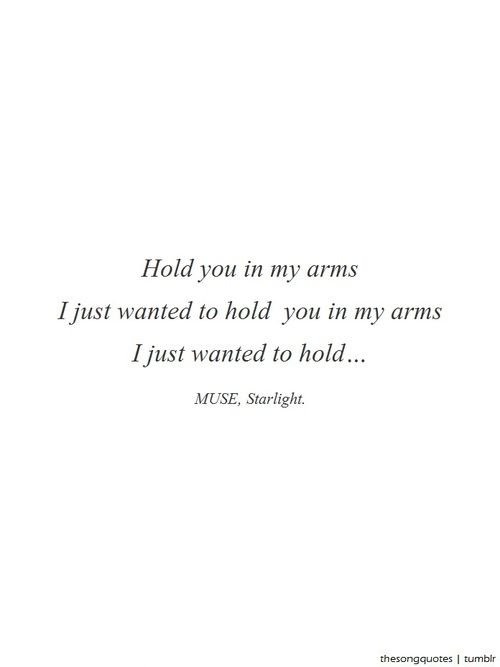 Starlight By Muse For Clace I Just Want To Lie Down With You And Wake Up With You Just Once Just Once Ever In My Life Muse Quotes Muse Songs Best