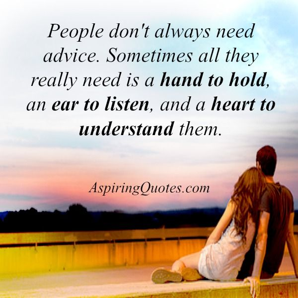 People Don T Always Need Advice Advice What Is Love Quotes