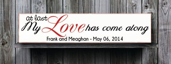 At last my love has come alongPersonalized by doudouswooddesign, $30.00