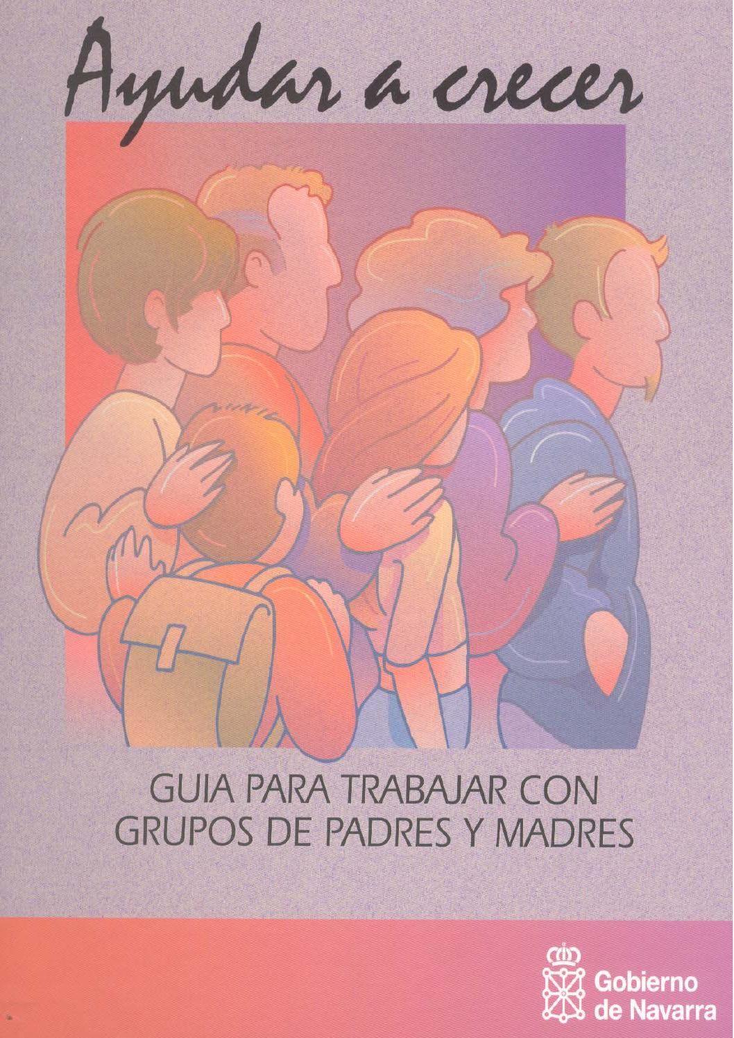 Ayudar a crecer.  Guía para trabajar con grupos de padres y madres. Gobierno de Navarra.