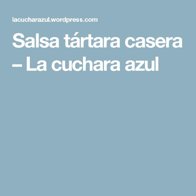 Salsa tártara casera – La cuchara azul