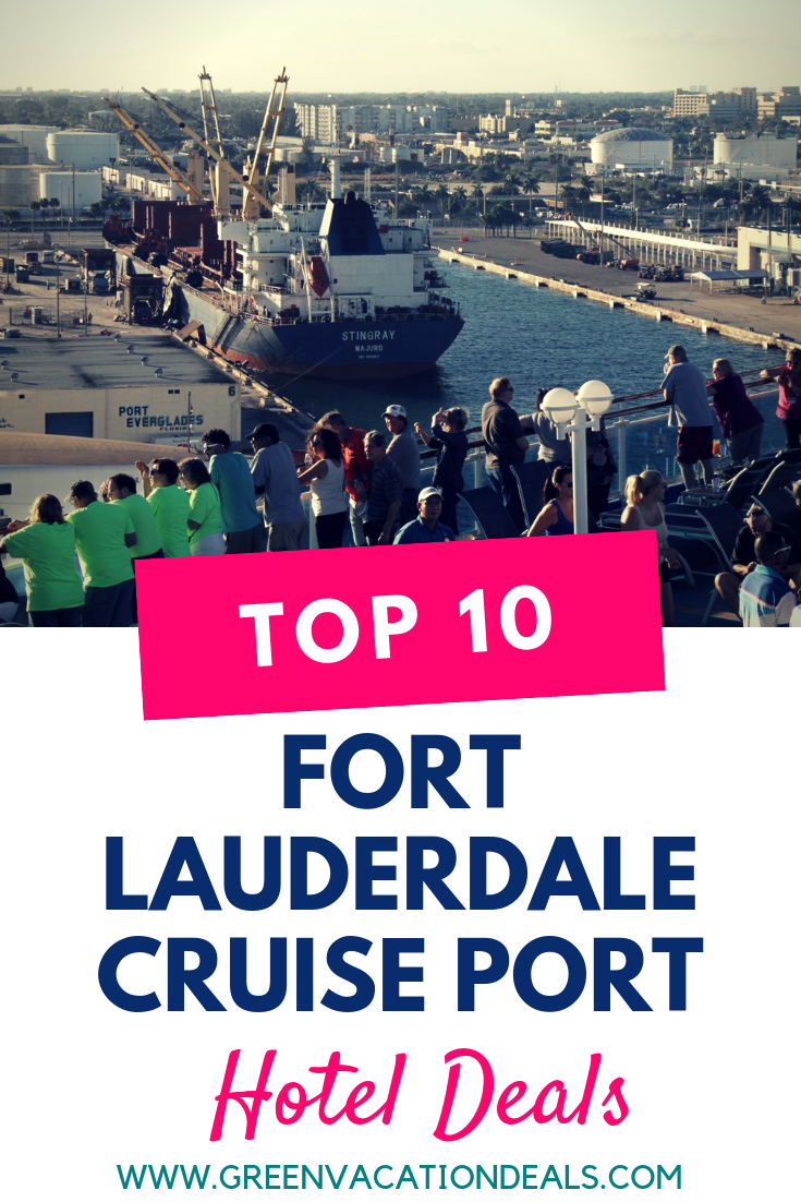 Top 10 Fort Lauderdale Cruise Port Hotel Deals Green Vacation Deals Fort Lauderdale Cruise Port Cruise Port Cruise Planning
