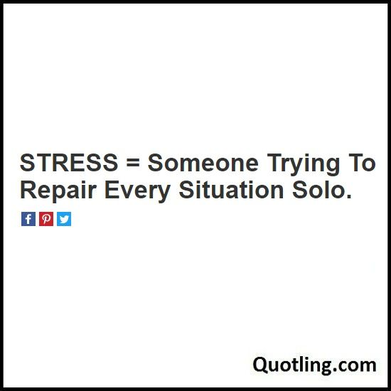 Stress = Someone Trying To Repair Every Situation Solo - Stress