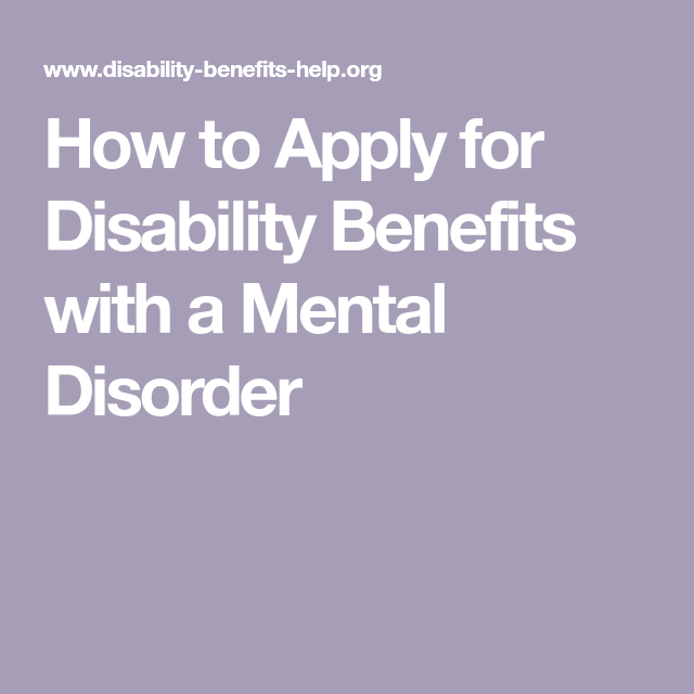 How To Apply For Disability Benefits With A Mental Disorder Disability Benefit Social Security Disability Fibromyalgia Disability