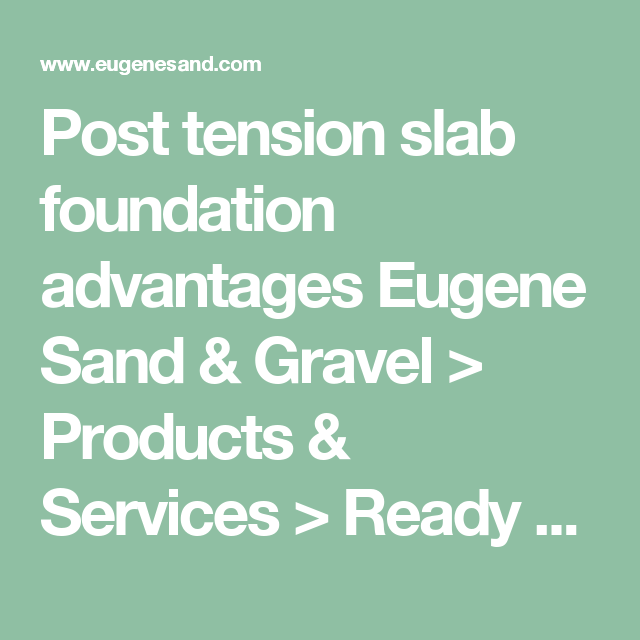 Post tension slab foundation advantages Eugene Sand & Gravel