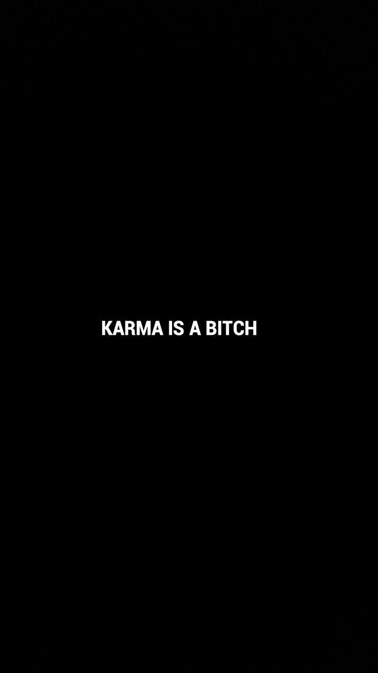 Karma is a bitch! #Lockscreen #wallpaper - Best Wallpaper Backgrounds Aesthetic