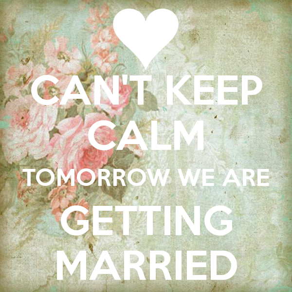 Keep Calm We Are Getting Married Tomorrow Google Search