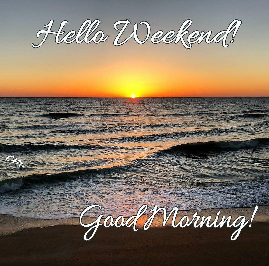 Good Morning Happy Saturday Goodmorningworld Goodmorningpost Goodmorning Happyweekend Post Happy Weekend Images Good Morning Sunrise Good Morning Sun