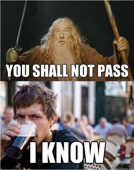 You Shall Not Pass You Shall Not Pass School Humor College Humor