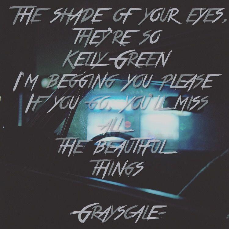 Grayscale, beautiful things, kelly green, lyrics | So many lyrics ...