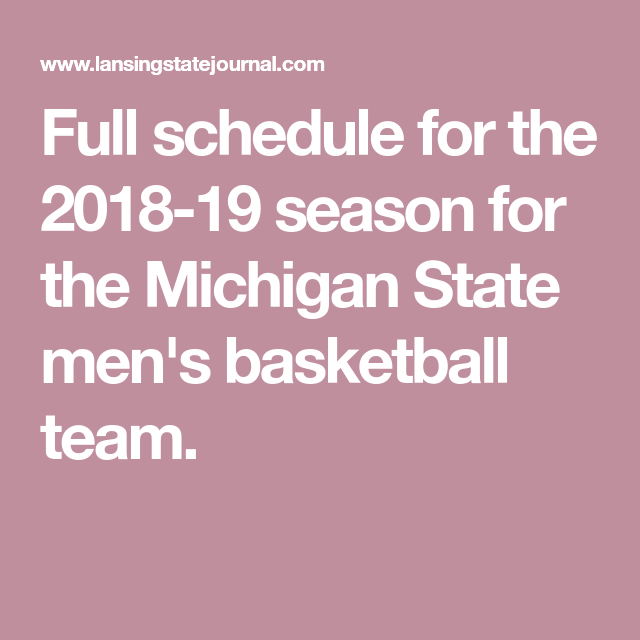 Full Schedule For The 2018 19 Season For The Michigan State