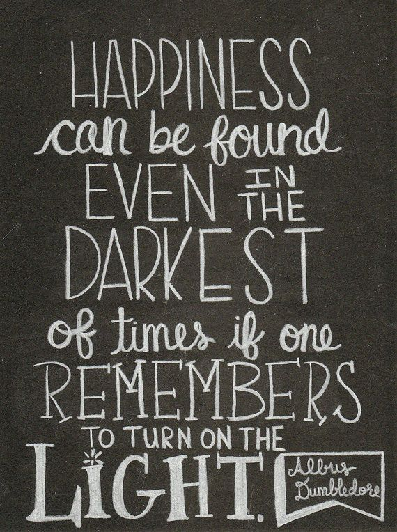 Happiness Can Be Found Even In The Darkest Of Times If One Remembers