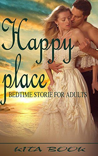 Bedtime Stories For Adults Happy Place Romantic Short Stories