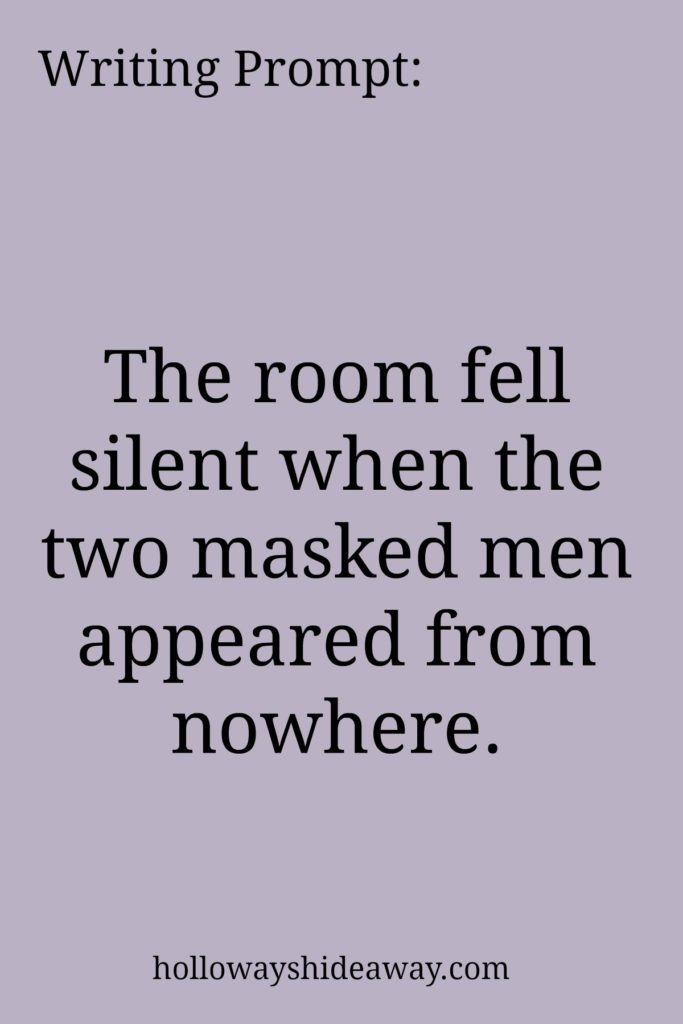 Writing Prompt-The room fell silent when the two masked men appeared from nowhere- July 2016 - random prompts