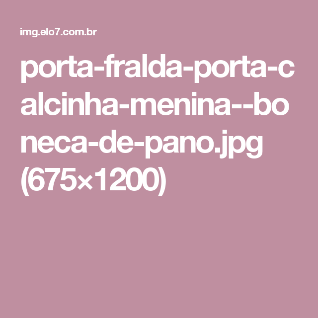 porta-fralda-porta-calcinha-menina--boneca-de-pano.jpg (675×1200)
