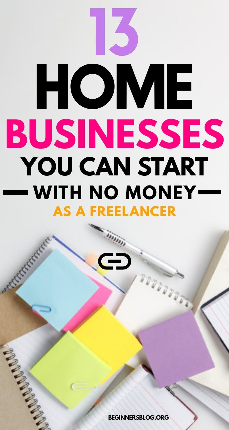 13 home Businesses You Can Start With No Money As A