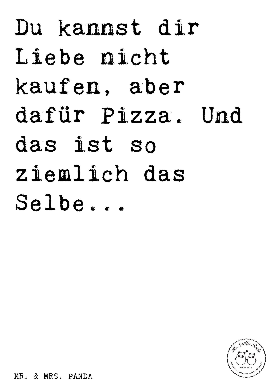 pizza sprüche Spruch: Du kannst dir Liebe nicht kaufen, aber dafür Pizza. Und  pizza sprüche
