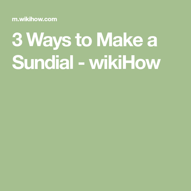 3 Ways to Make a Sundial - wikiHow