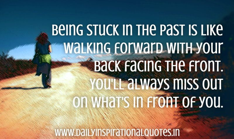 Being Stuck In The Past Is Like Walking Forward With Your Back