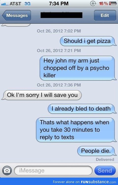 Lol ! But seriously there's nothing more annoying than someone who takes their sweet time when replying to your message