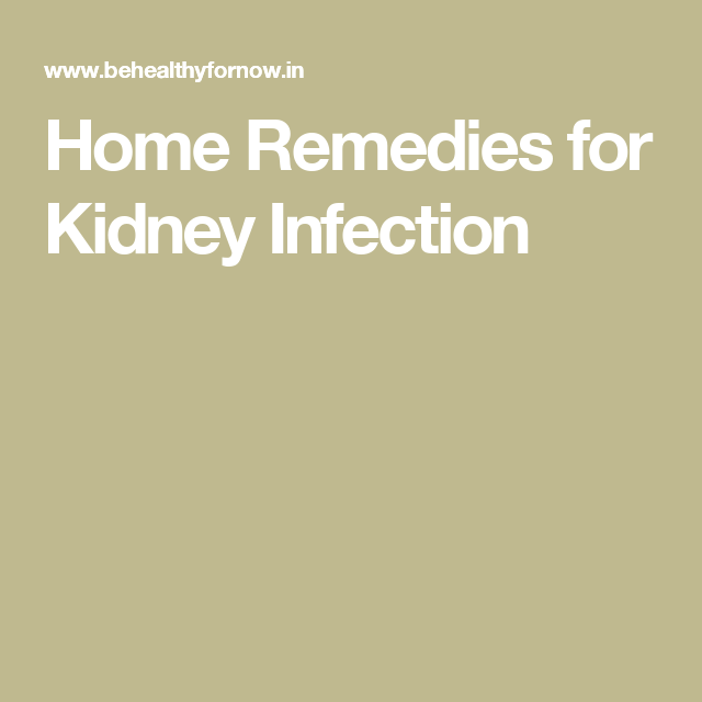 What are some home remedies for a kidney infection?
