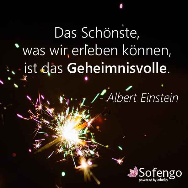 Das Schönste, was wir erleben können, ist das Geheimnissvolle.-Albert Einstein