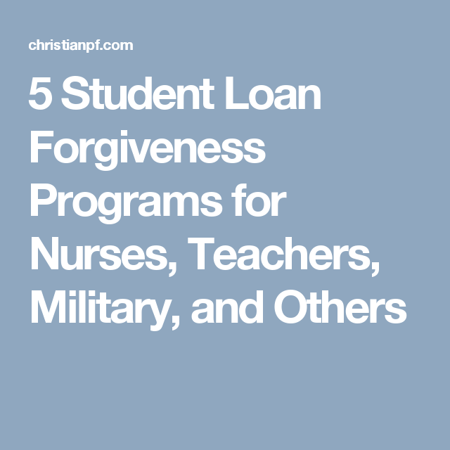 5 Student Loan Forgiveness Programs For Nurses Teachers Military