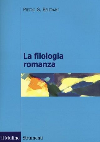 La Filologia Romanza Profilo Linguistico E Letterario Pietro G Beltrami Publicacion Bologna Il Mulino Cop 2017