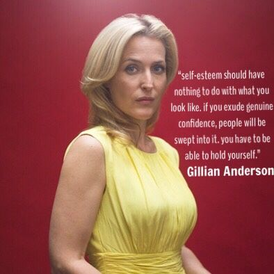 """self-esteem should have nothing to do with what you look like. if you exude genuine confidence, people will be swept into it. you have to be able to hold yourself."" - Gillian Anderson"