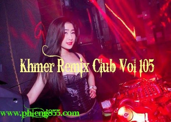 Khmer Remix Club Vol 105