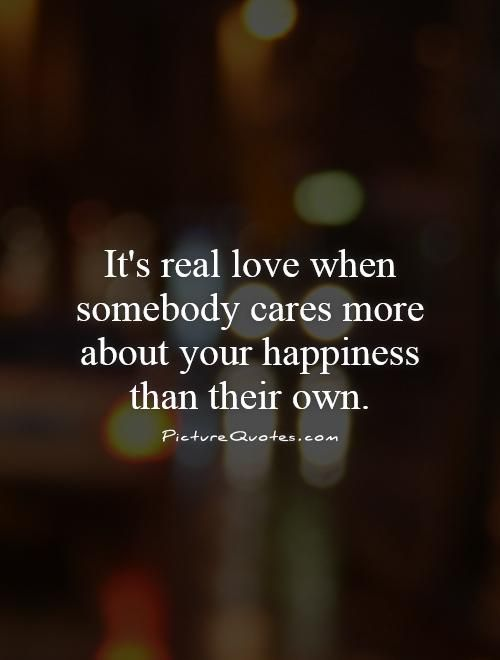 Merveilleux Itu0027s Real Love When Somebody Cares More About Your Happiness Than Their  Own. Picture Quotes